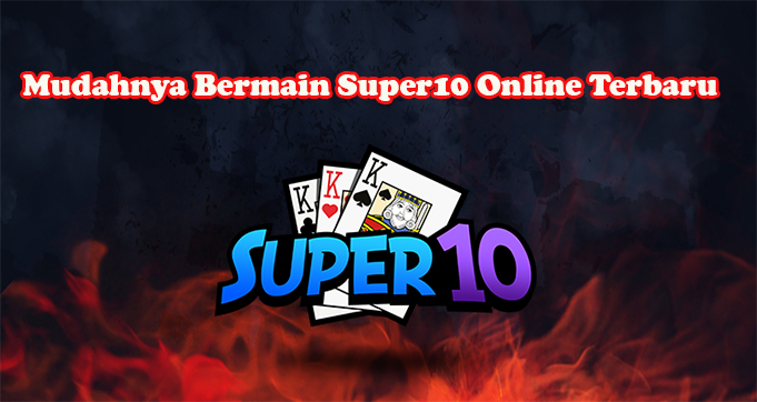 Mudahnya Bermain Super10 Online Terbaru